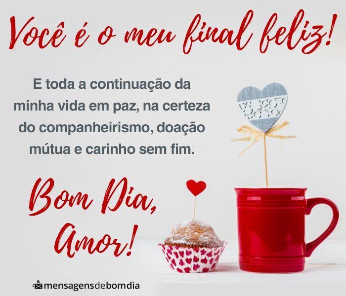 Bom Dia Amor Voce E Meu Final Feliz Mensagens De Bom Dia Bom