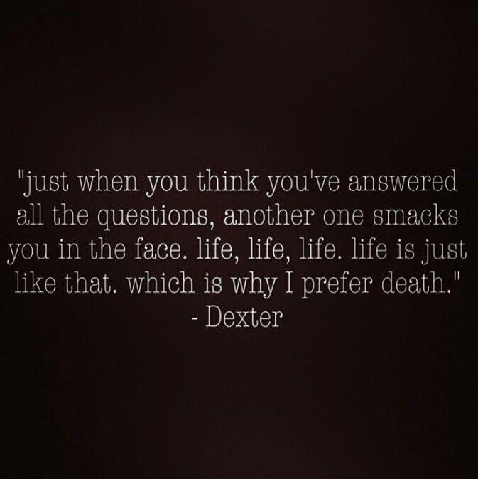 Dexter's quotes - LIFE!. via:dexterquotes on instagram