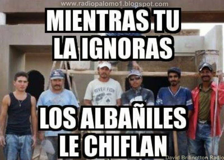 Mientras tu la ignoras,,los albañiles le chiflan.... ~ Radio Palomo