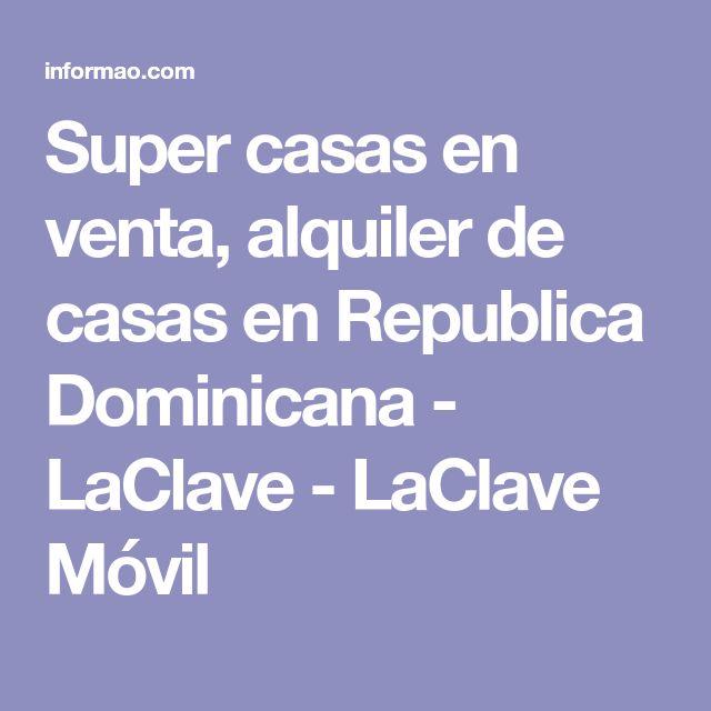 Super casas en venta, alquiler de casas en Republica Dominicana - LaClave - LaClave Móvil