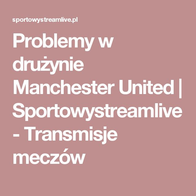 Problemy w drużynie Manchester United   Sportowystreamlive - Transmisje meczów