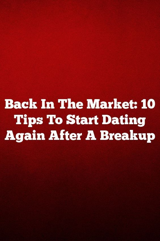 How to begin dating again after a breakup