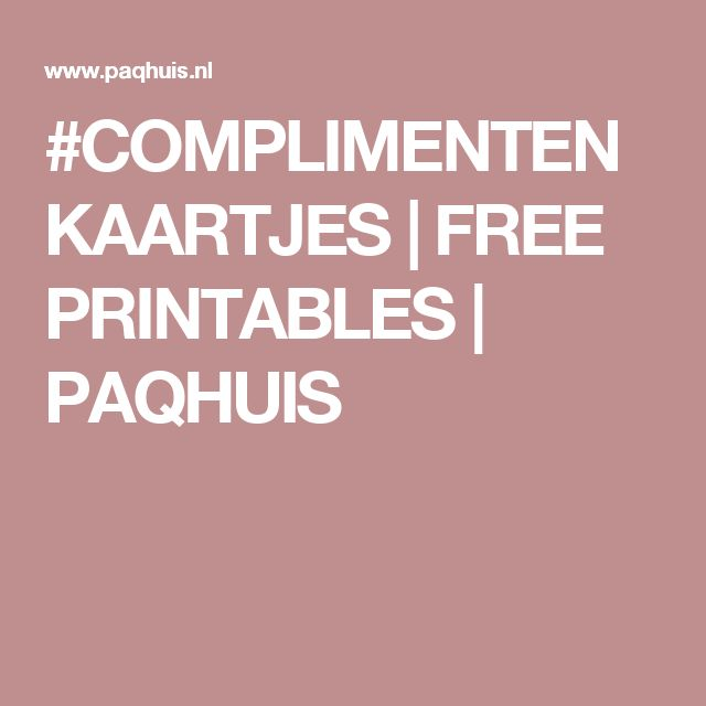 #COMPLIMENTENKAARTJES | FREE PRINTABLES | PAQHUIS