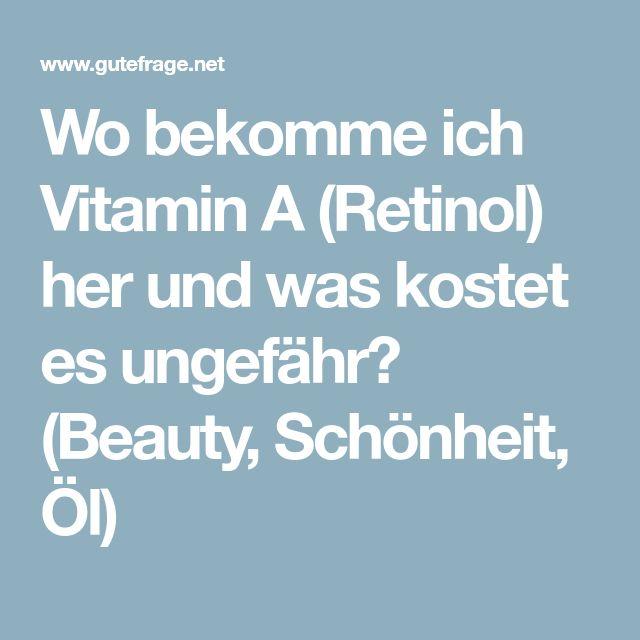 Wo bekomme ich Vitamin A (Retinol) her und was kostet es ungefähr? (Beauty, Schönheit, Öl)