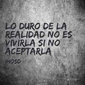 Frases de amor para ella, La Ausencia De Un Amor frase Lo duro de la realidad no es vivirla si no aceptarla. iHosD