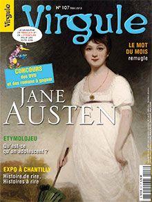 Virgule n° 107 _   Jane Austen  N° 107 - Ce mois-ci, Virgule te propose un portrait de Jane Austen (1775-1817), l'auteur discrète et très célèbre d'Orgueil et préjugés. Jane Austen est une des gloires de la littérature anglaise, et ses romans, au style élégant et vif, pleins d'une ironie à la fois subtile et mordante
