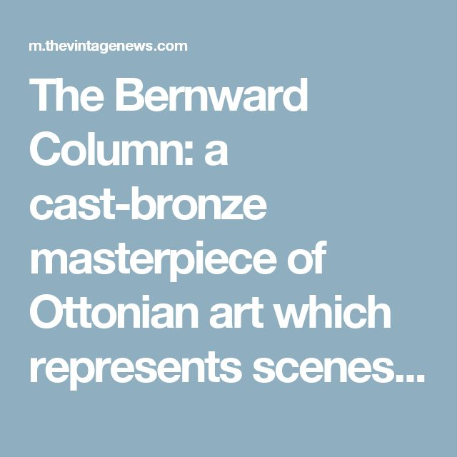 The Bernward Column: a cast-bronze masterpiece of Ottonian art which represents scenes from the life of Christ