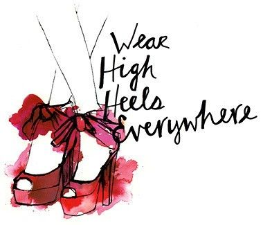 :): Heels Everywh, Wear High, Style, Fabulous Footwear, Life Mottos, High Heels, Living, Inspiration Quotes, Beautiful Illustrations