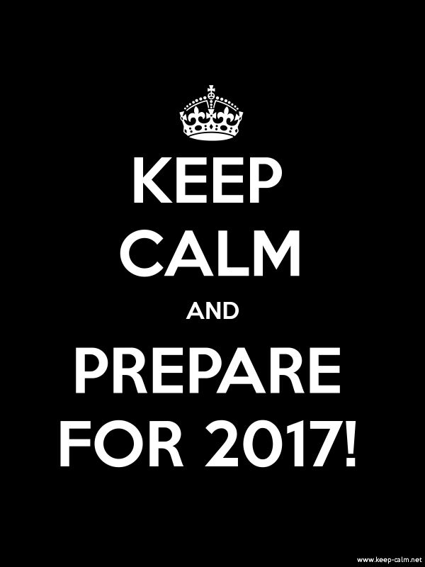 KEEP+CALM+AND+PREPARE+FOR+2017!+-+white/black