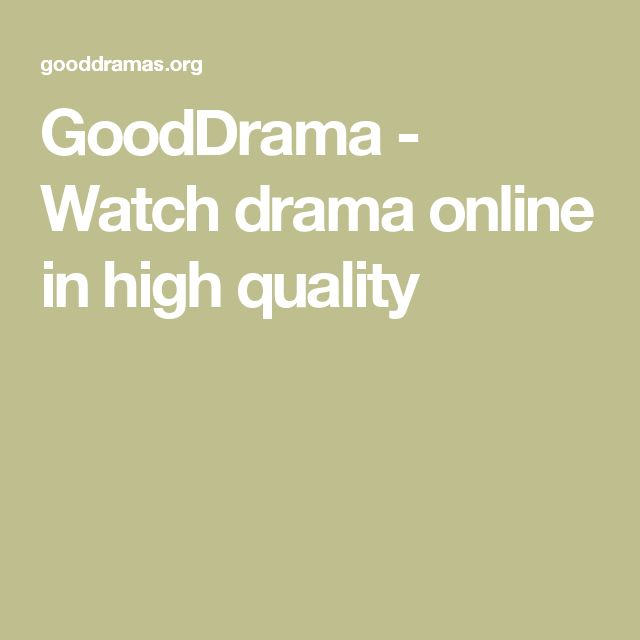 GoodDrama - Watch drama online in high quality