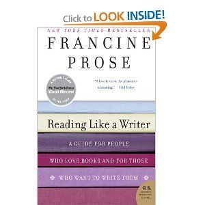 Reading Like a Writer: A Guide for People Who Love Books and for Those Who Want to Write Them (P.S.): Francine Prose: 9780060777050: Amazon....