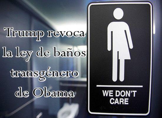 La Gaceta Cristiana: Trump revoca la ley de baños transgénero de Obama ...