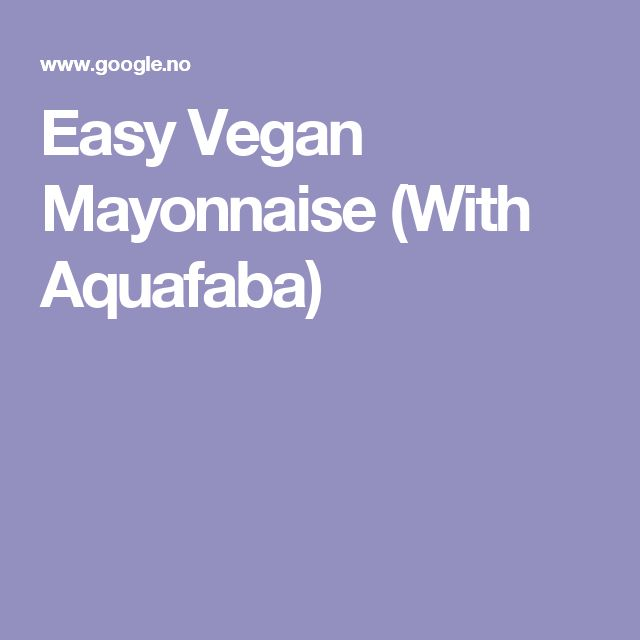 Easy Vegan Mayonnaise (With Aquafaba)