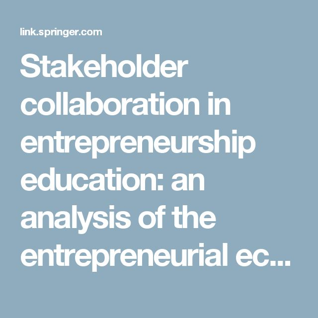 Stakeholder collaboration in entrepreneurship education: an analysis of the entrepreneurial ecosystems of European higher educational institutions | SpringerLink