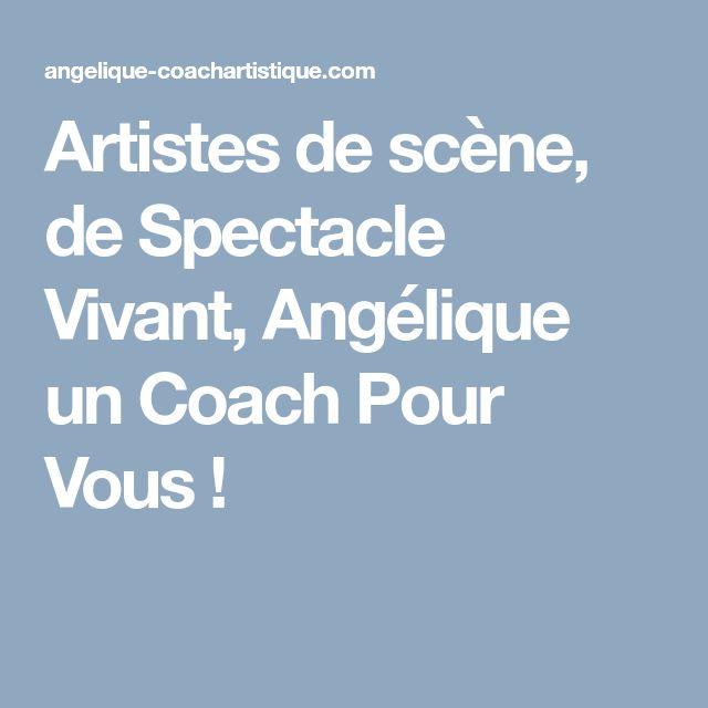 Artistes de scène, de Spectacle Vivant, Angélique un Coach Pour Vous !
