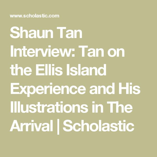 Shaun Tan Interview: Tan on the Ellis Island Experience and His Illustrations in The Arrival | Scholastic