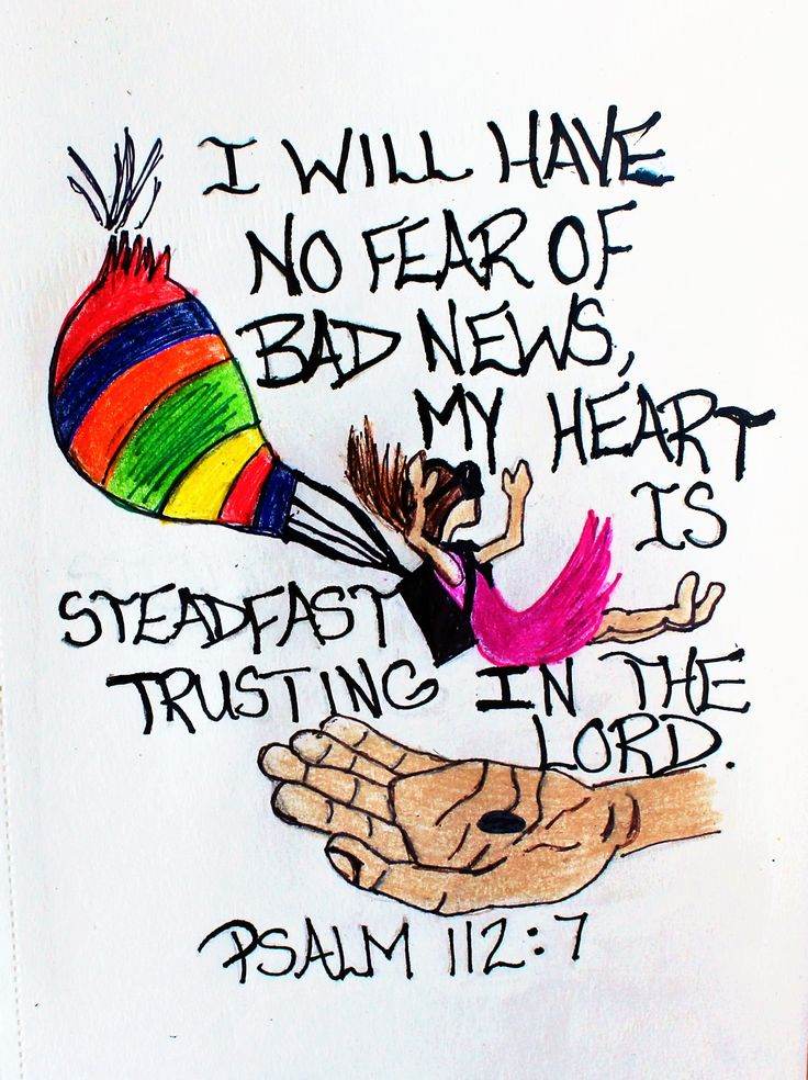 """They will have no fear of bad news, their hearts are steadfast, trusting in the Lord."" Psalm 112:7. (Scripture doodle of encouragement)"