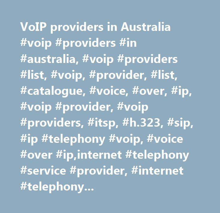 VoIP providers in Australia #voip #providers #in #australia, #voip #providers #list, #voip, #provider, #list, #catalogue, #voice, #over, #ip, #voip #provider, #voip #providers, #itsp, #h.323, #sip, #ip #telephony #voip, #voice #over #ip,internet #telephony #service #provider, #internet #telephony, #telephony #provider, #voipproviders, #voip #provider…