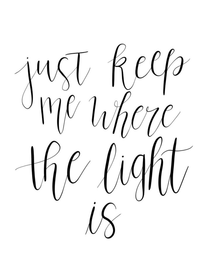 quotes, hand lettering, script, modern calligraphy, just keep me where the light is, john mayer, lyrics