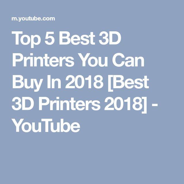 Top 5 Best 3D Printers You Can Buy In 2018 [Best 3D Printers 2018] - YouTube