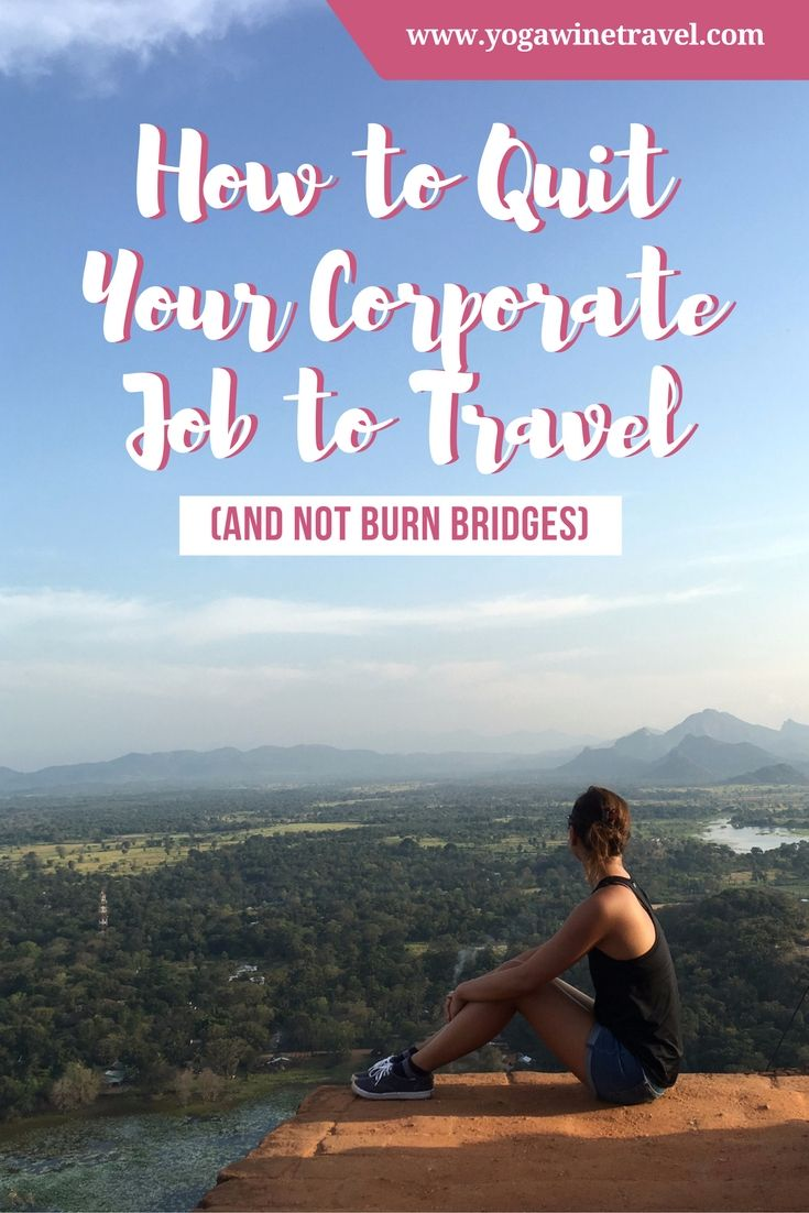 Yogawinetravel.com: How to Quit Your Corporate Job to Travel (and Not Burn Bridges)