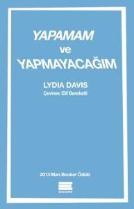 Yapamam ve Yapmayacağım - Yapamam ve Yapmayacağım - Lydia Davis - Encore Yayınları - Roman & Öykü - 16,50 TL
