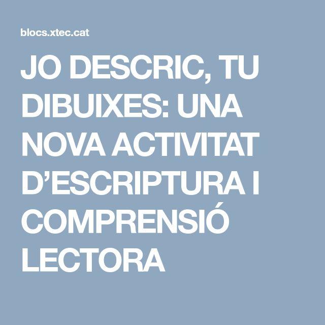 JO DESCRIC, TU DIBUIXES: UNA NOVA ACTIVITAT D'ESCRIPTURA I COMPRENSIÓ LECTORA