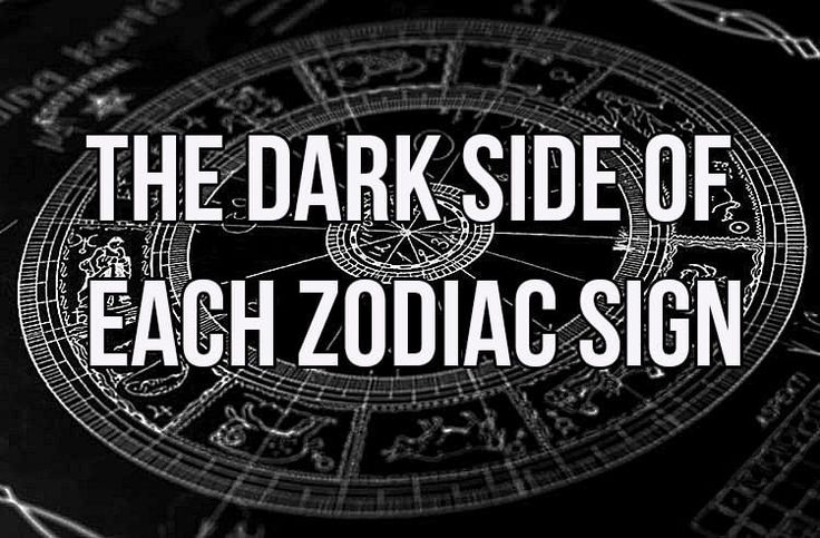 The Dark Side Of Each Zodiac Sign - some of it is accurate, some not so much.