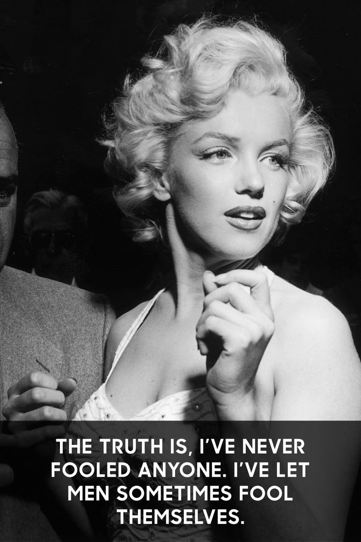 """The truth is, I've never fooled anyone. I've let men sometimes fool themselves."""