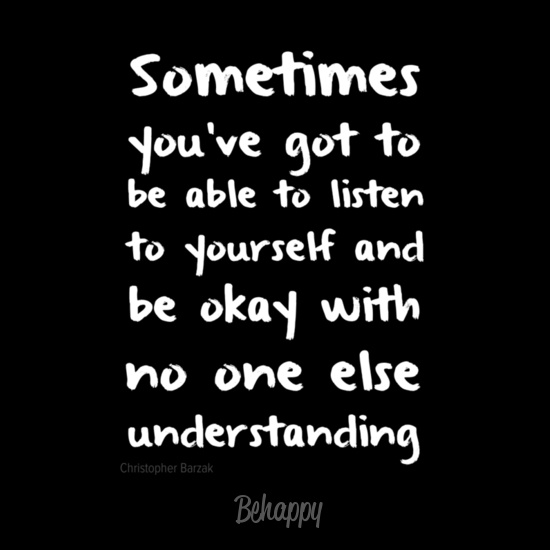 Sometimes you've got to be able to listen to yourself and be okay with no one else understanding. #quites #motivation