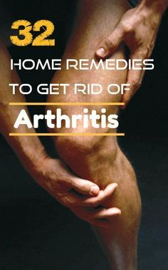 Home Remedies That Get Rid of Painful Arthritis