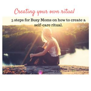 5 Steps for Busy Moms on creating a self-care ritual.
