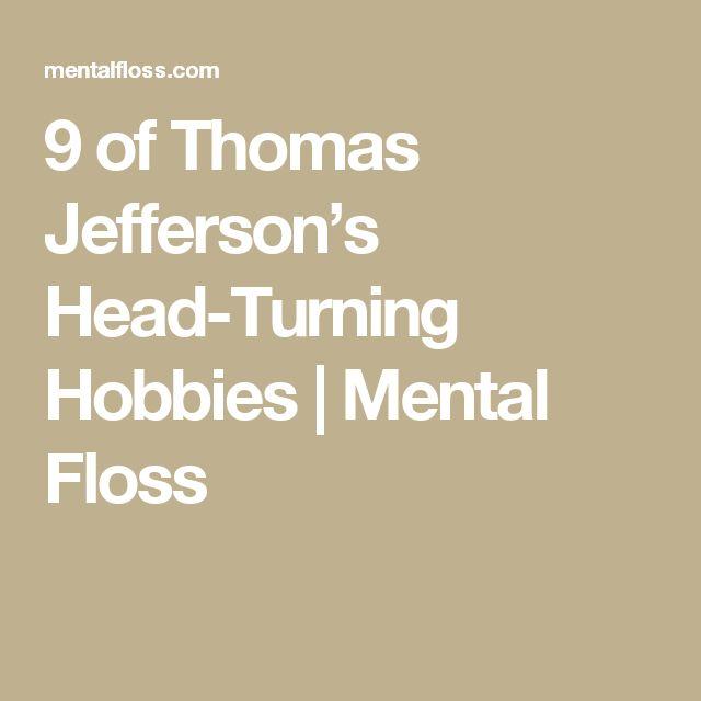 9 of Thomas Jefferson's Head-Turning Hobbies | Mental Floss