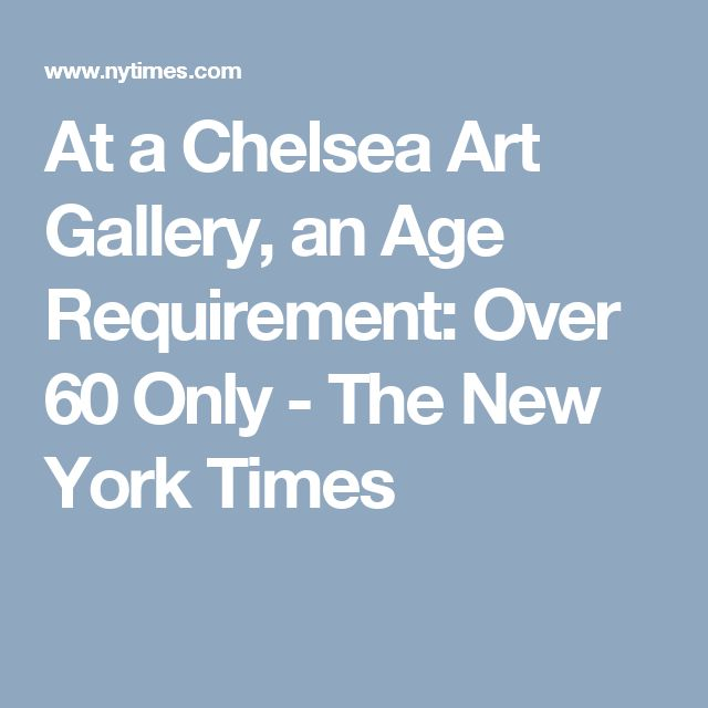 At a Chelsea Art Gallery, an Age Requirement: Over 60 Only - The New York Times