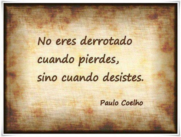 No eres derrotado cuando pierdes, sino cuando desistes..