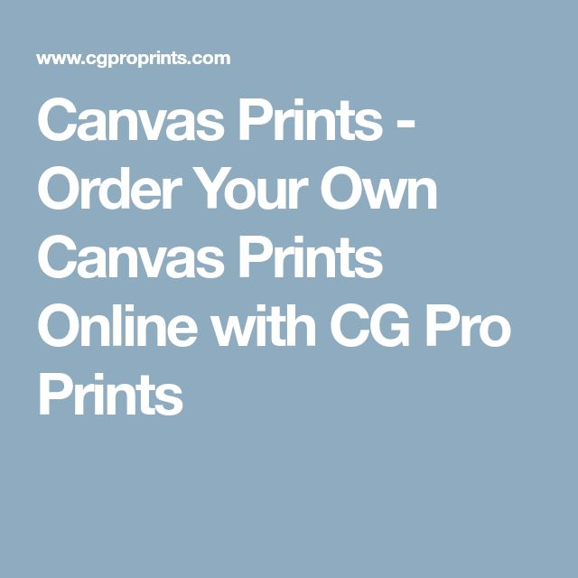 Canvas Prints - Order Your Own Canvas Prints Online with CG Pro Prints