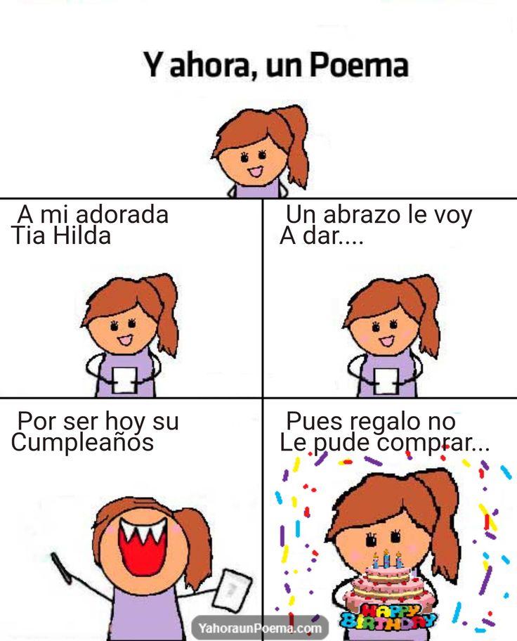 Y ahora un poema de cumpleaños, A mi adorada Tia Hilda Un abrazo le voy A dar.... Por ser hoy su Cumpleaños Pues regalo no Le pude comprar...