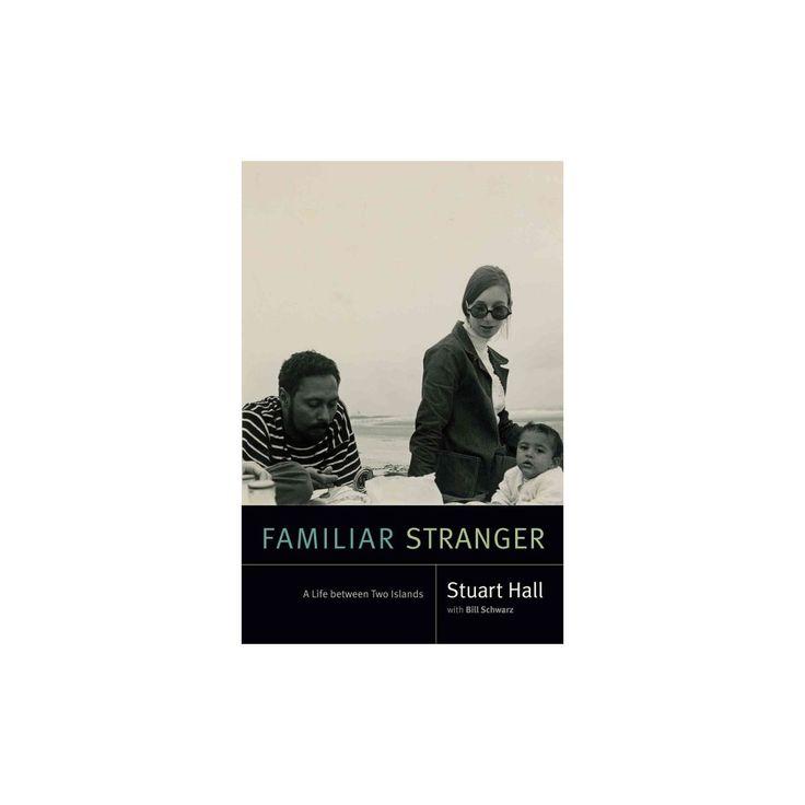 Familiar Stranger : A Life Between Two Islands (Hardcover) (Stuart Hall)