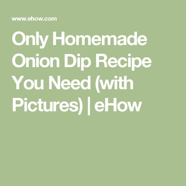 Only Homemade Onion Dip Recipe You Need (with Pictures) | eHow