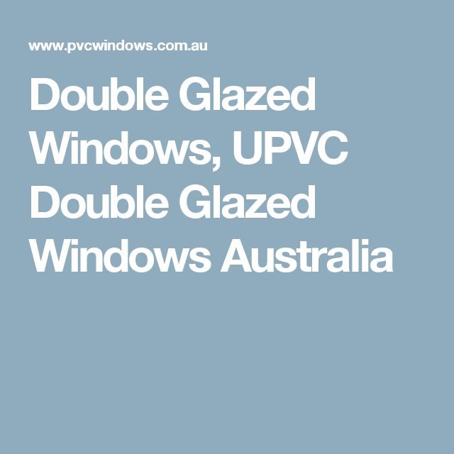 Double Glazed Windows, UPVC Double Glazed Windows Australia