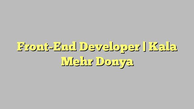 Front-End Developer  | Kala Mehr Donya