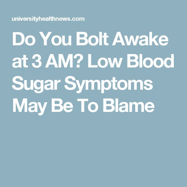 Do You Bolt Awake at 3 AM? Low Blood Sugar Symptoms May Be To Blame