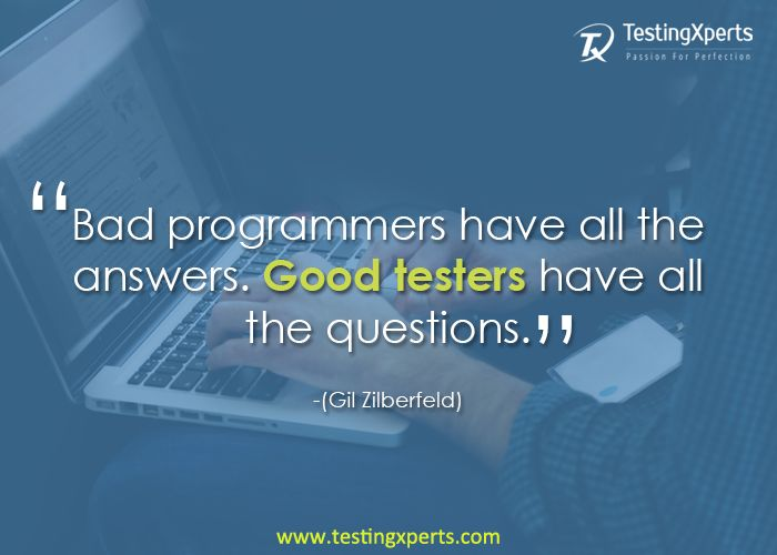 Bad #programmers have all the answers, Good #testers have all the questions.