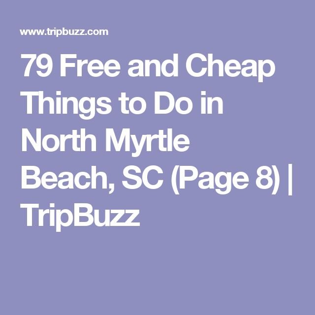 79 Free and Cheap Things to Do in North Myrtle Beach, SC (Page 8) | TripBuzz