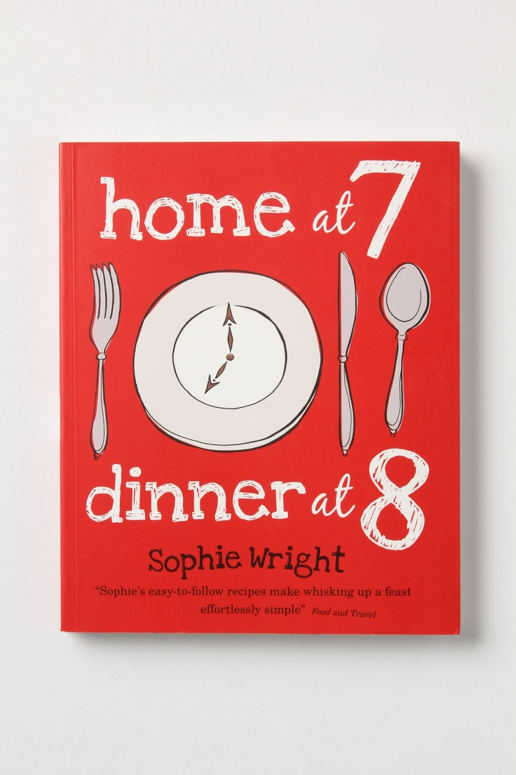 Home At 7, Dinner At 8: 100 Satisfying Suppers On The Table In An