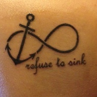 Infinity Anchor - Refuse To Sink Tattoo. For when Timmy goes into the navy after high school.