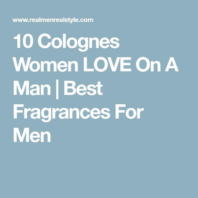 10 Colognes Women LOVE On A Man | Best Fragrances For Men