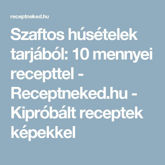 Szaftos húsételek tarjából: 10 mennyei recepttel - Receptneked.hu - Kipróbált receptek képekkel