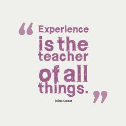 Experience is the teacher of all things. #quote Julius Caesar