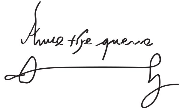 "Signature of Anne Boleyn- ""Anne the Quene"" (""quene"" being a medieval differentiation in the spelling of ""queen"" as we know it today)."